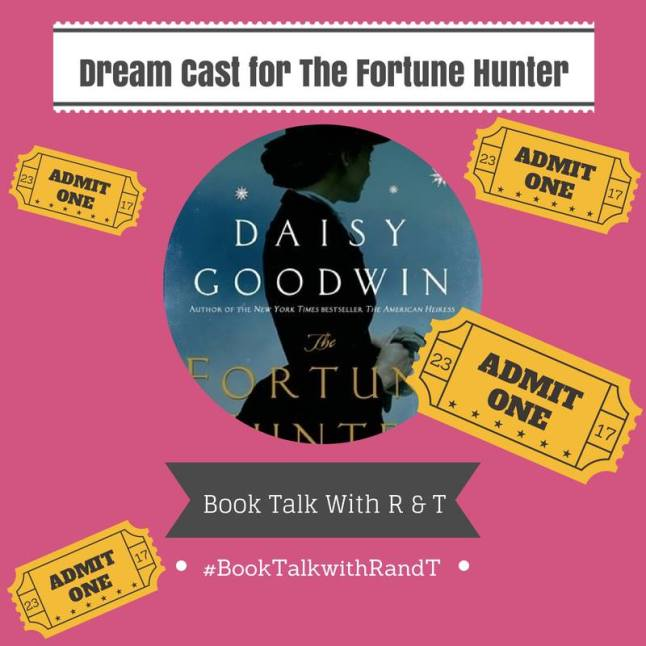 dream cast for The Fortune Hunter Book Talk With R and T