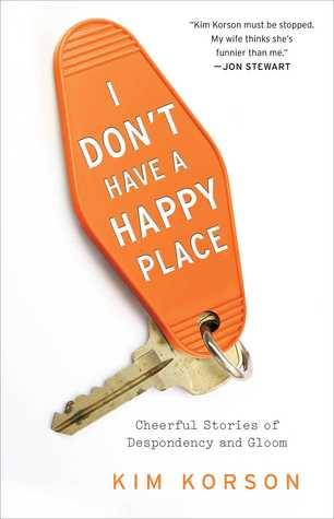 I don't have a happy place by kim korson