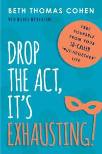drop the act it's exhausting by beth thomas cohen