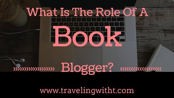 Traveling With T What Is the role of a book blogger