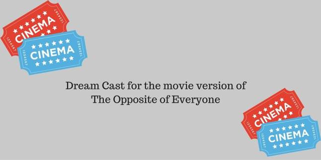 the opposite of everyone readalong dream cast for movie