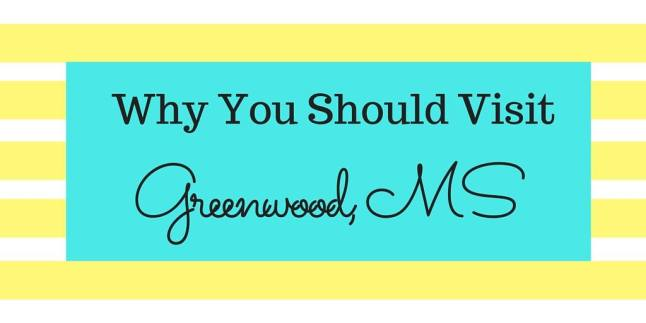 why you should visit greenwood ms