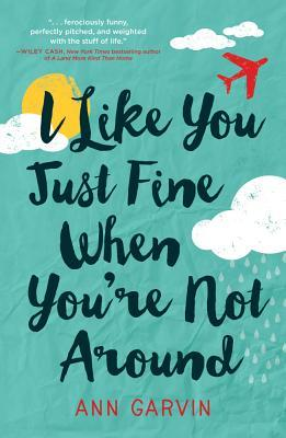 I like you just fine when you are not around