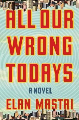 all-our-wrong-todays-k-feb